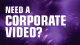 Need a Corporate VIdeo ?